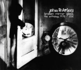 John Shirley: BROKEN MIRROR GLASS - The Anthology 1978 - 2012