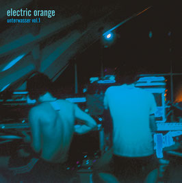 Electric Orange - Unterwasser Vol. 1 - DLP 2018 - AR 029