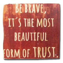 Be brave, it´s...