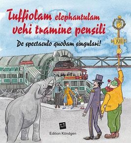 Tuffiolam elephantulam vehi tramine pensili – De spectaculo quodam singulari! (Latein)
