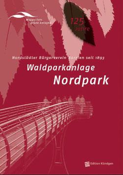 Wuppertals grüne Anlagen Band 1: Waldparkanlage Nordpark erw. Neuauflage 2018