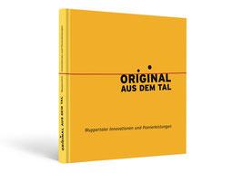 Original aus dem Tal. Wuppertaler Innovationen und Pionierleistungen