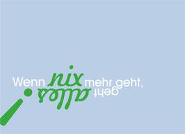 """Postkarte: """"Wenn NIX mehr geht, geht ALLES"""""""