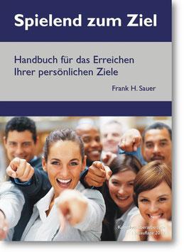 Spielend zum Ziel - Handbuch für das Erreichen Ihrer persönlichen Ziele (Taschenbuch, Ausgabe 2012)