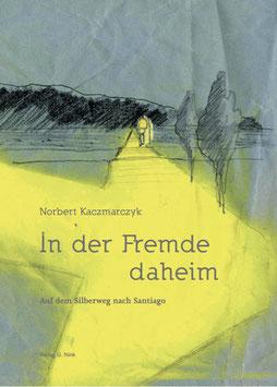 IN DER FREMDE DAHEIM  -  Auf dem Silberweg nach Santiago, Broschiert Norbert Kaczmarczyk, Illustration: Johannes Morten, Neuerscheinung 2016