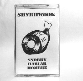 Shyriwook - Snorky Hablar Hombre (Tape)