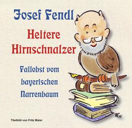 Josef Fendl:  Heitere Hirnschnalzer