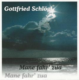 Gottfried Schlögl  -Mane fahr' zua-