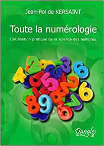 Toute la numérologie : L'Utilisation pratique de la science des nombres