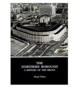 The Northern Borough: A History Of The Bronx by Lloyd Ultan