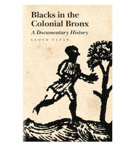 Blacks in the Colonial Bronx: A Documentary History by Lloyd Ultan