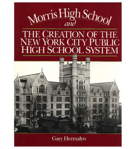 Morris High School and The Creation Of The New York City Public High School System by Gary Hermalyn
