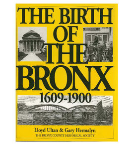The Birth Of The Bronx: 1609 - 1900 by Lloyd Ultan and Gary Hermalyn