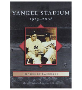 Yankee Stadium:1923 - 2008 by Gary Hermalyn and Anthony C. Greene
