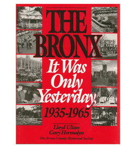 "The Bronx ""It Was Only Yesterday"": 1935 - 1965 by Lloyd Ultan and Gary Hermalyn"