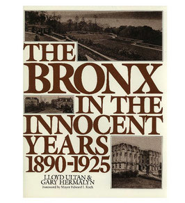 The Bronx in The Innocent Years: 1890 - 1925 by LLoyd Ultan and Gary Hermalyn
