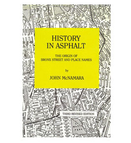 History in Asphalt: The Origin Of Bronx Street And Place Names by John McNamara