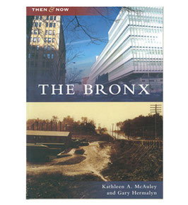 The Bronx: Then & Now by Kathleen A. McAuley and Gary Hermalyn