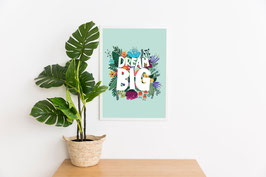 Poster - Dream Big - Blumen - Happy Soul