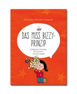 Das Miss Bizzy – Prinzip: Erfolgreich Gründen für kreative, intuitive Köpfe