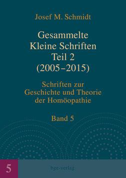 Josef M. Schmidt: Gesammelte Kleine Schriften Teil 2 (2005-2015)