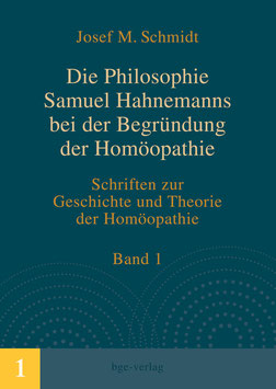 Josef M. Schmidt: Die Philosophie Samuel Hahnemanns bei der Begründung der Homöopathie