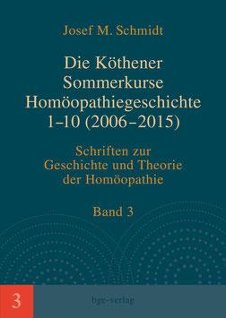 Josef M. Schmidt: Die Köthener Sommerkurse Homöopathiegeschichte 1-10 (2006-2015)