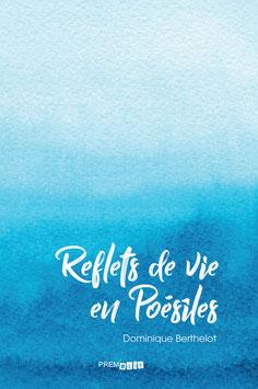 Reflets de vie en Poésîles - Dominique Berthelot