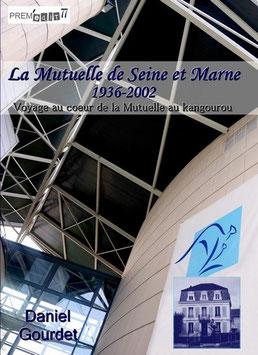 La Mutuelle de Seine-et-Marne 1936-2002. Voyage au coeur de la Mutuelle au kangourou - Daniel Gourdet
