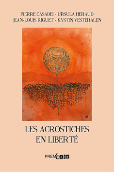 Les acrostiches en liberté - Pierre Casadei, Ursula Heraud, Jean-Louis Riguet, Krystin Vesterälen