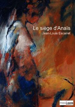 Le siège d'Anaïs - Jean-Louis Escarret