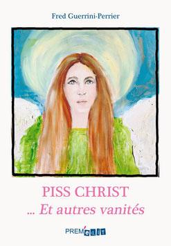 Piss Christ... et autres vanités - Fred Guerrini-Perrier