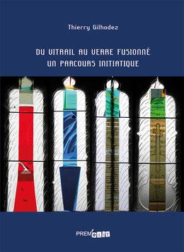 Du vitrail au verre fusionné, un parcours initiatique - Thierry Gilhodez