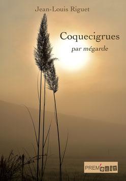 Coquecigrues par mégarde - Jean-Louis Riguet