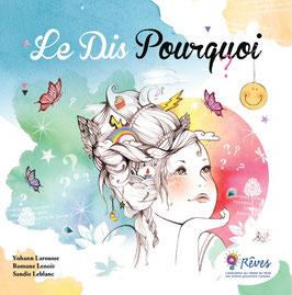 Le Dis Pourquoi ? Tome 1 - Romane Lenoir, Sandie Leblanc et Yohann Larousse