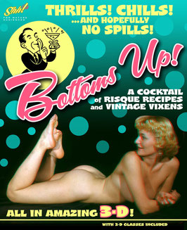 Bottoms Up! A Cocktail of Risque Recipes & Vintage Vixens ALL IN AMAZING 3D!