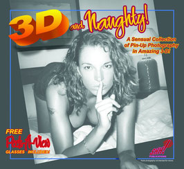 3D and Naughty! A Sensual Collection of Pin-Up Photography in Amazing 3-D!