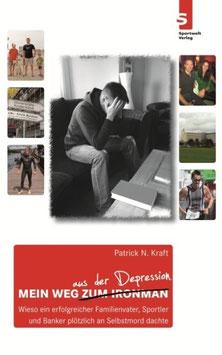 Mein Weg aus der Depression: Wieso ein erfolgreicher Familienvater, Sportler und Banker plötzlich an Selbstmord dachte