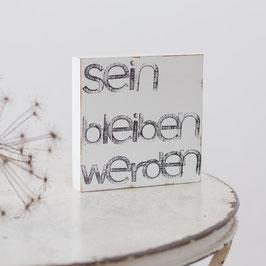 """Textplatte """"sein bleiben werden"""" 15x15cm"""