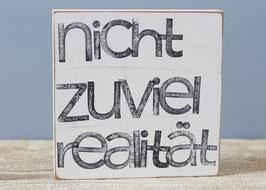 """Textplatte """"nicht zuviel Realität"""" 15x15cm"""