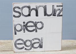 """Textplatte """"schnurz piep egal"""" 15x15cm"""