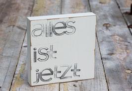 """15x15cm Textplatte """"allesistjetzt"""""""