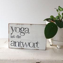 """Textplatte """"Yoga ist die Antwort"""" 10x15cm"""