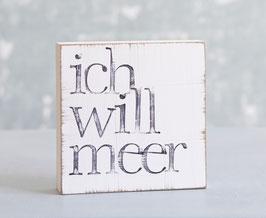 """Textplatte """"ich will meer"""" gr.Serifen"""