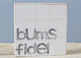 """Textplatte """"bumsfidel"""" 15x15cm"""