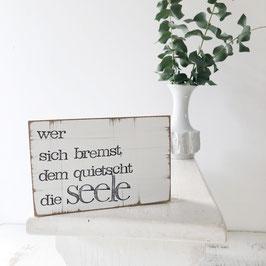 "Textplatte ""seele quietscht"" 10x15cm"