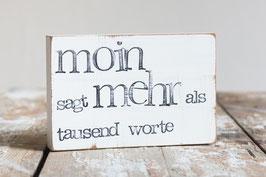 "Textplatte ""moin sagt mehr.."" 10x15cm"