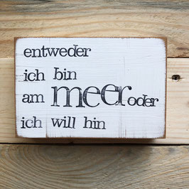 """Textplatte """"entweder ich bin am meer"""" 10x15cm"""