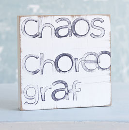 "Textplatte ""chaoschoreograf"" 15x15cm"