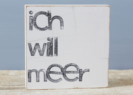"Textplatte ""ich will meer"" 15x15cm"